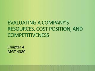EVALUATING A COMPANY'S  RESOURCES, COST POSITION, AND COMPETITIVENESS