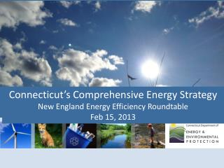 Connecticut's Comprehensive Energy Strategy  New England Energy Efficiency Roundtable Feb 15, 2013