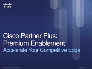 Cisco Partner  Plus: Premium Enablement Accelerate Your Competitive Edge