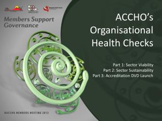 ACCHO's Organisational Health Checks Part 1: Sector Viability Part 2: Sector Sustainability Part 3: Accreditation DVD L