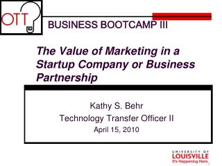 BUSINESS BOOTCAMP III The Value of Marketing in a Startup Company or Business Partnership