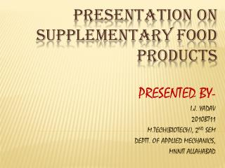 PRESENTATION ON Supplementary FOOD PRODUCTS