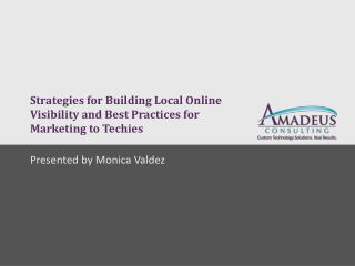 S trategies  for  Building  L ocal  O nline  V isibility  and  Best  P ractices  for  Marketing  to  Techies