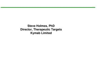 Steve Holmes, PhD Director, Therapeutic Targets Kymab  Limited