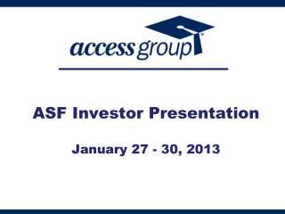 ASF Investor Presentation January 27 - 30, 2013