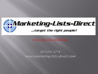 A New Generation of Marketing (877)241-2718 www.marketing-lists-direct.com