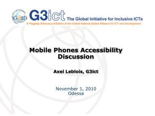 Mobile Phones Accessibility Discussion Axel  Leblois , G3ict