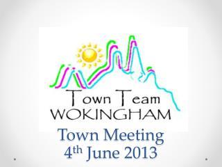 Town Meeting  4 th  June 2013