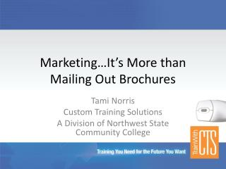 Marketing…It's More than Mailing Out Brochures