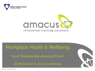 Workplace Health & Wellbeing South Tyneside Manufacturing Forum Scott Duncan & Janet Cummings