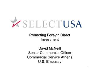 Promoting Foreign Direct Investment David McNeill Senior Commercial Officer Commercial Service Athens U.S. Embassy