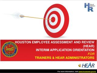 HOUSTON EMPLOYEE ASSESSMENT AND REVIEW (HEAR)  INTERIM APPLICATION ORIENTATION FOR TRAINERS & HEAR ADMINISTRATORS
