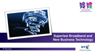 Superfast Broadband and New Business Technology
