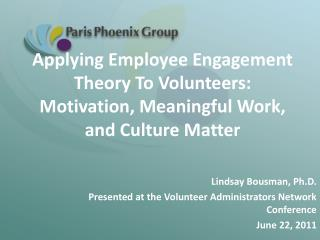 Applying Employee Engagement Theory To Volunteers: Motivation, Meaningful Work, and Culture Matter
