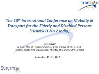 The 13 th  International Conference on Mobility & Transport for the Elderly and Disabled Persons (TRANSED 2012 India)