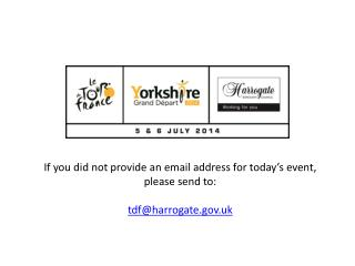 If you did not provide an email address for today's event, please  send to : tdf@harrogate.gov.uk