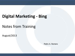 Digital Marketing - Bing  Notes from Training August /2013