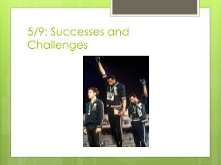 5/9: Successes and Challenges