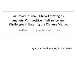 Summary Journal : Market Strategies, Analysis, Competitive Intelligence and Challenges in Entering the Chinese Market