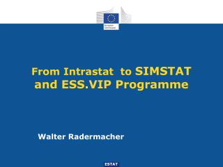 From Intrastat  to  SIMSTAT and ESS.VIP Programme
