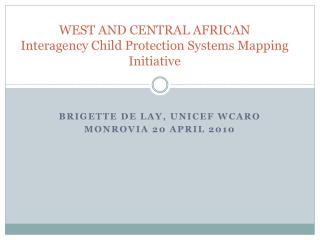 WEST AND CENTRAL AFRICAN  Interagency Child Protection Systems Mapping Initiative