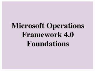 Microsoft Operations Framework 4.0 Foundations