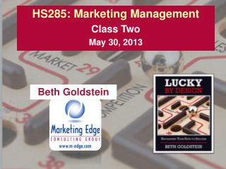 HS285: Marketing Management Class Two May 30, 2013