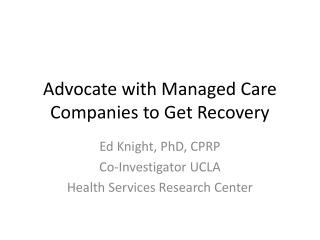 Advocate with Managed Care Companies to Get Recovery