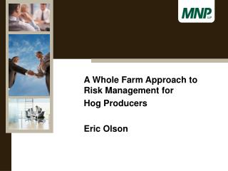 A Whole  Farm Approach to Risk Management for  	Hog Producers Eric Olson