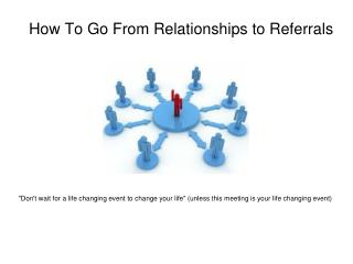 How To Go From Relationships to Referrals