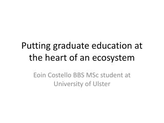 Putting graduate education at the heart of an ecosystem