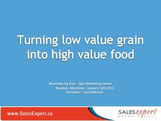 Turning low value grain into high value food