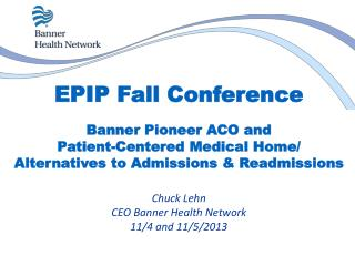 EPIP Fall Conference Banner Pioneer ACO and  Patient-Centered Medical Home/ Alternatives to Admissions & Readmissions