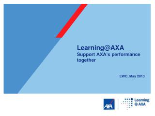 Learning@AXA S upport  AXA's performance  together EWC, May  2013