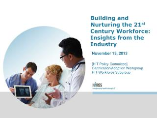 Building and Nurturing the 21 st  Century Workforce: Insights from the Industry