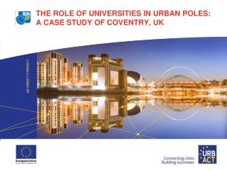 The Role of Universities in Urban Poles: A Case Study of Coventry, UK