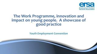 The Work Programme, innovation and impact on young people.  A showcase of good practice Youth Employment Convention