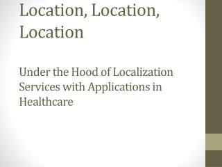 Location, Location, Location Under the Hood of Localization Services with Applications in Healthcare
