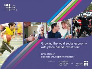 Growing the local social economy with place based investment Chris Dadson Business Development Manager