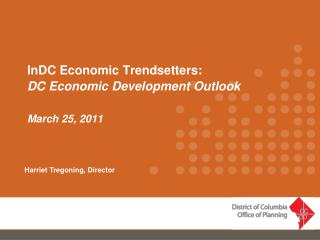 InDC  Economic Trendsetters: DC Economic Development Outlook March 25, 2011