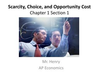 Scarcity, Choice,  and Opportunity Cost Chapter 1 Section 1
