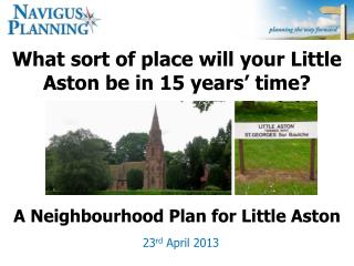 What sort of place will your Little Aston be in 15 years' time?