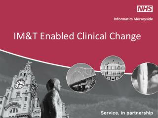 IM&T Enabled Clinical Change