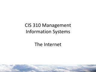 CIS 310 Management  Information Systems The Internet