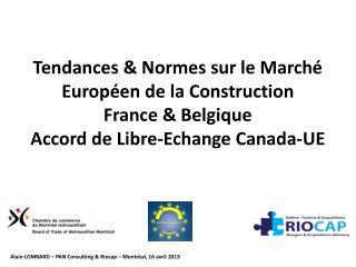 Tendances & Normes sur le Marché Européen de la Construction France & Belgique Accord de Libre-Echange Canada-UE