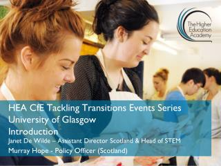 HEA CfE Tackling Transitions Events Series University of Glasgow Introduction