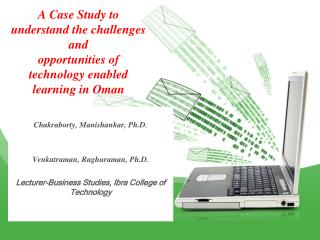 A Case Study to understand the challenges  and  opportunities of technology enabled learning in Oman