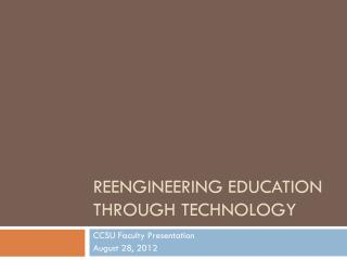 Reengineering education through technology
