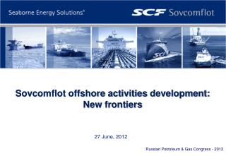 Sovcomflot offshore activities  development: New frontiers