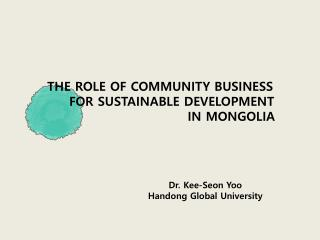 THE ROLE OF COMMUNITY BUSINESS       FOR SUSTAINABLE DEVELOPMENT                                  IN MONGOLIA